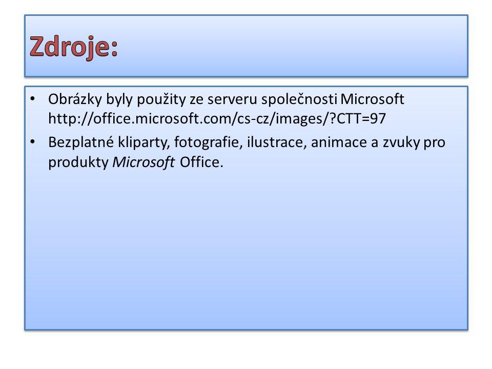 Obrázky byly použity ze serveru společnosti Microsoft http://office.microsoft.com/cs-cz/images/?CTT=97 Bezplatné kliparty, fotografie, ilustrace, anim