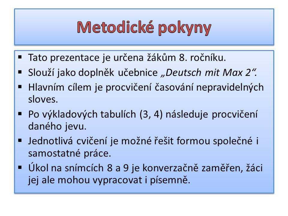 """ Tato prezentace je určena žákům 8. ročníku.  Slouží jako doplněk učebnice """"Deutsch mit Max 2 ."""