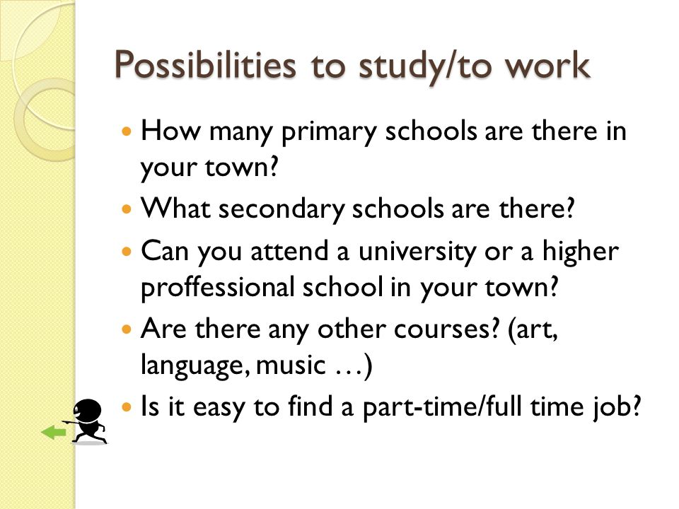 Possibilities to study/to work How many primary schools are there in your town.