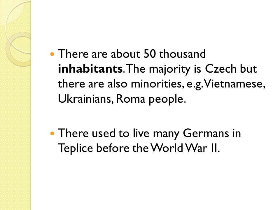 There are about 50 thousand inhabitants. The majority is Czech but there are also minorities, e.g.