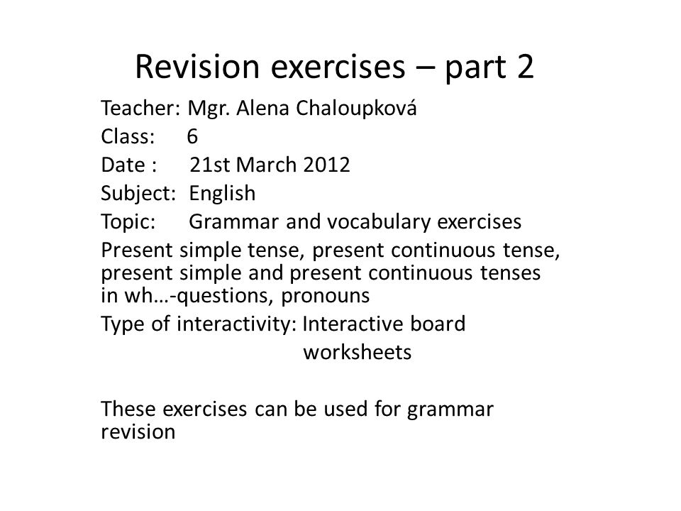 Revision exercises – part 2 Teacher: Mgr.