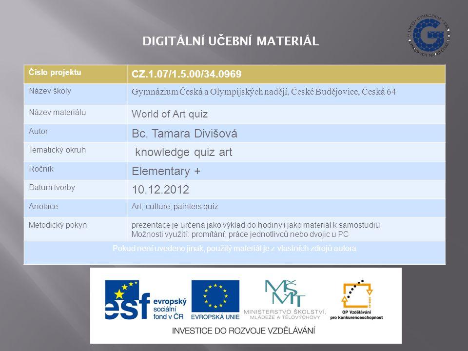 Číslo projektu CZ.1.07/1.5.00/34.0969 Název školy Gymnázium Česká a Olympijských nadějí, České Budějovice, Česká 64 Název materiálu World of Art quiz Autor Bc.