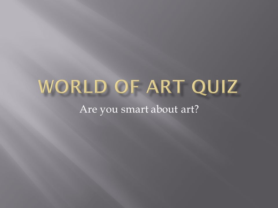 Are you smart about art?