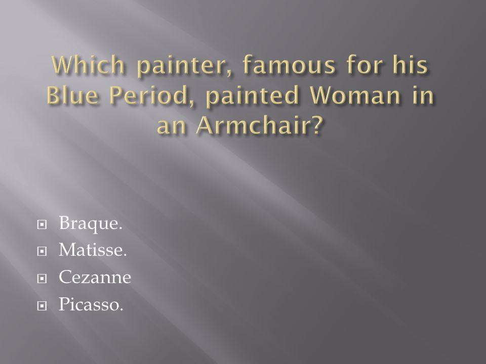  Braque.  Matisse.  Cezanne  Picasso.