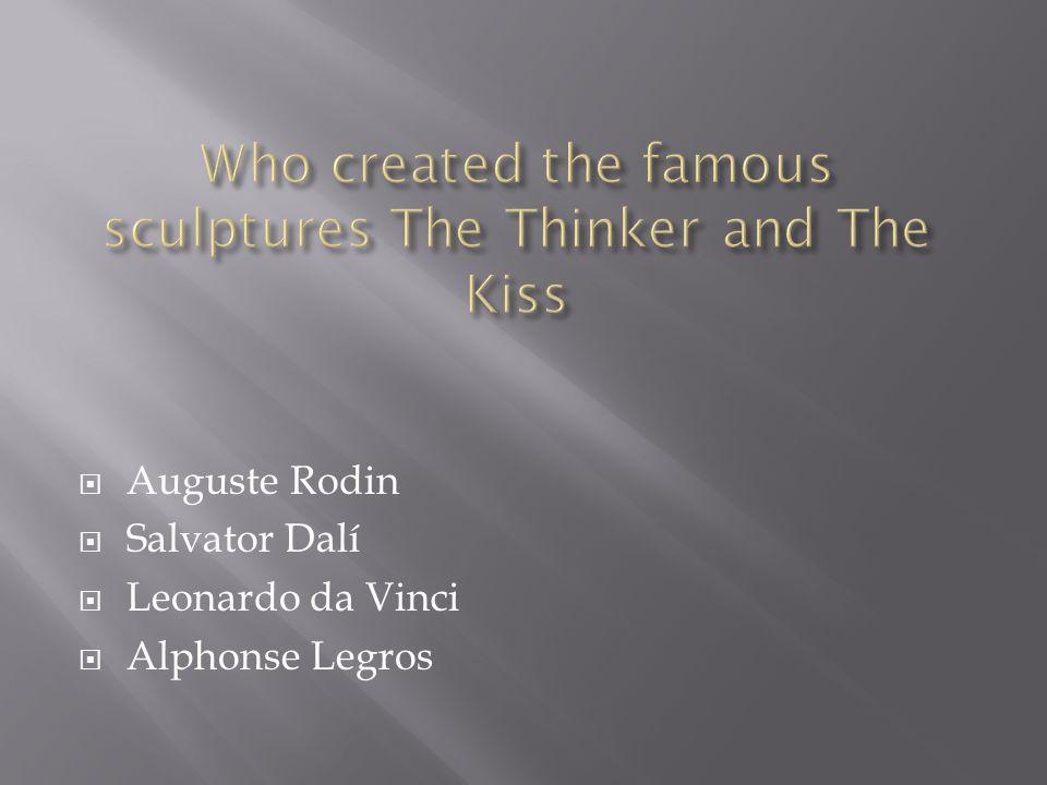  Auguste Rodin  Salvator Dalí  Leonardo da Vinci  Alphonse Legros