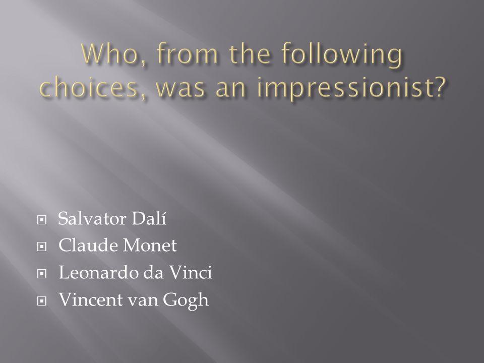  Salvator Dalí  Claude Monet  Leonardo da Vinci  Vincent van Gogh