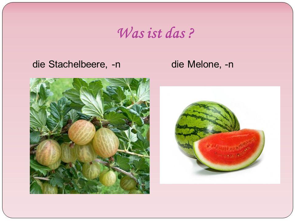 Was ist das die Stachelbeere, -ndie Melone, -n