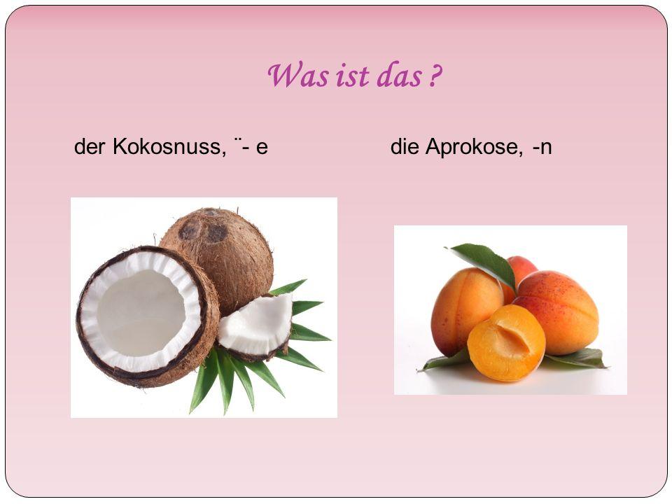 Was ist das der Kokosnuss, ¨- edie Aprokose, -n