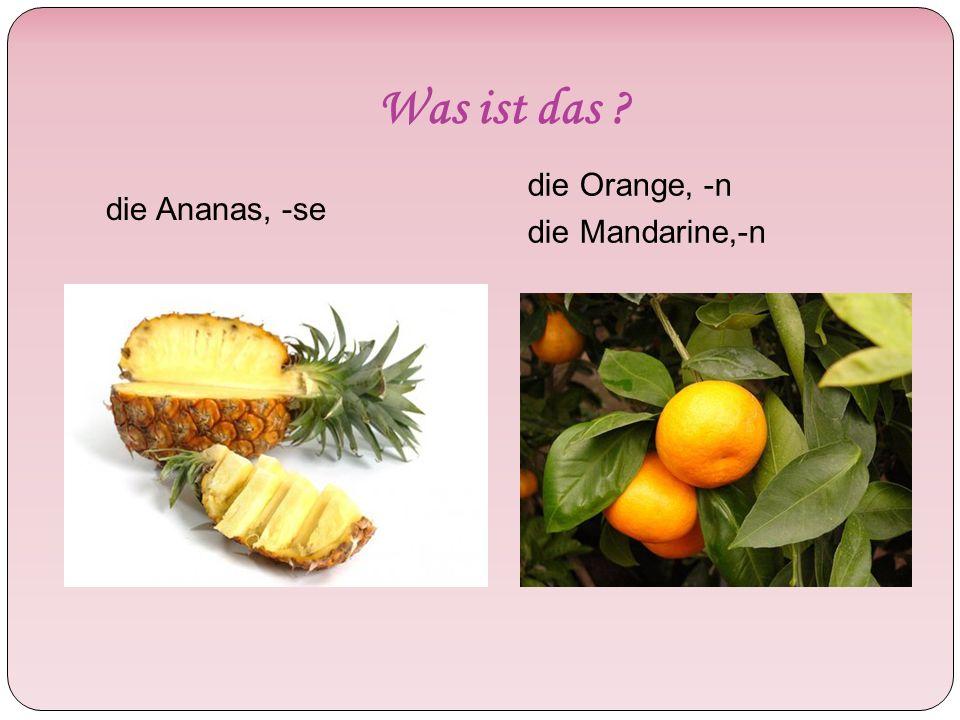 Was ist das die Ananas, -se die Orange, -n die Mandarine,-n
