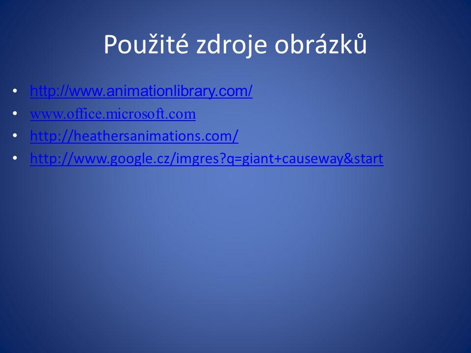 http://www.animationlibrary.com/ www.office.microsoft.com http://heathersanimations.com/ http://www.google.cz/imgres q=giant+causeway&start Použité zdroje obrázků