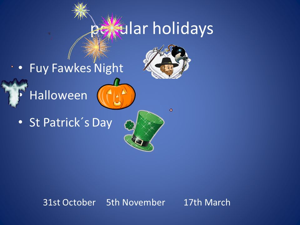 popular holidays Fuy Fawkes Night Halloween St Patrick´s Day 31st October5th November17th March