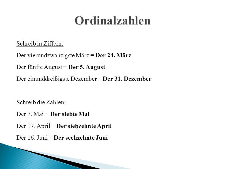 Schreib in Ziffern: Der vierundzwanzigste März = Der 24.