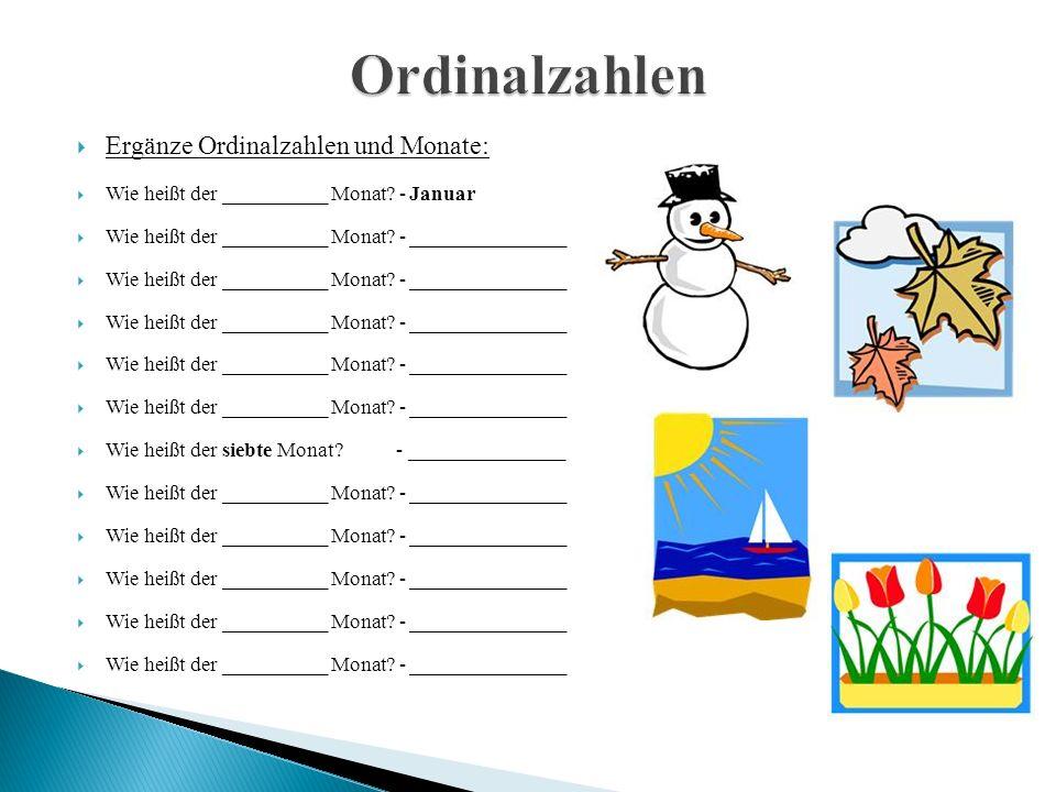  Ergänze Ordinalzahlen und Monate:  Wie heißt der __________ Monat? - Januar  Wie heißt der __________ Monat? - _______________  Wie heißt der sie