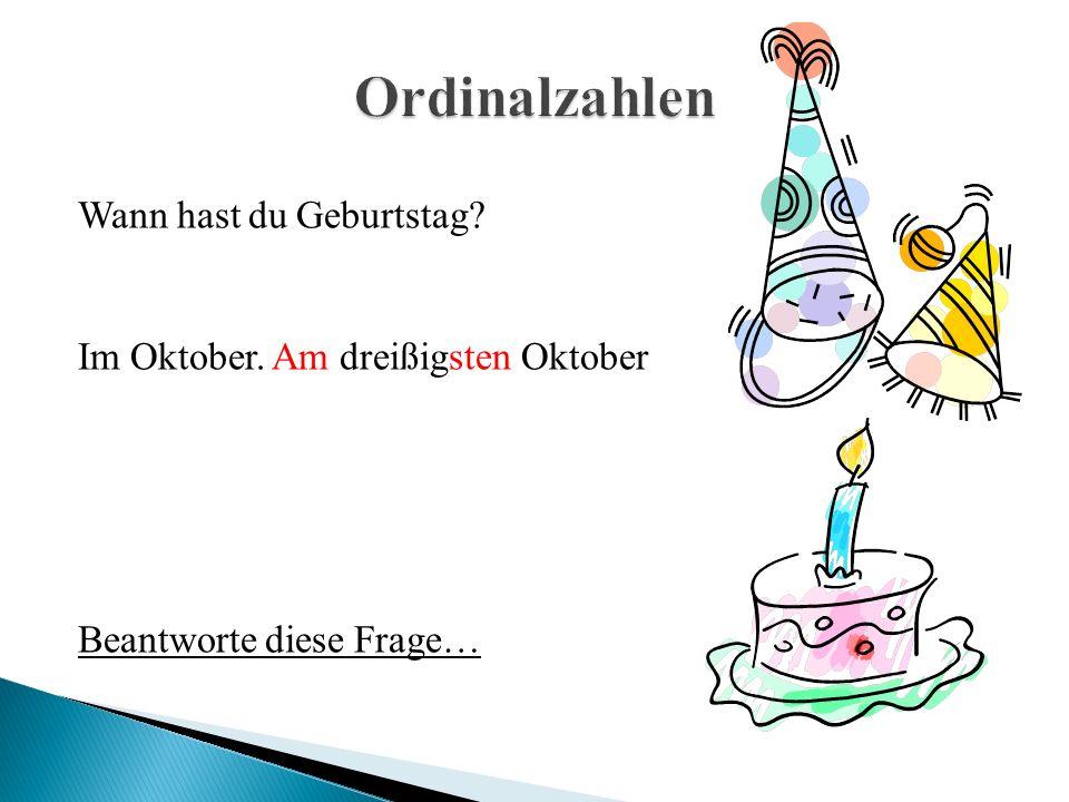 Wann hast du Geburtstag? Im Oktober. Am dreißigsten Oktober Beantworte diese Frage…