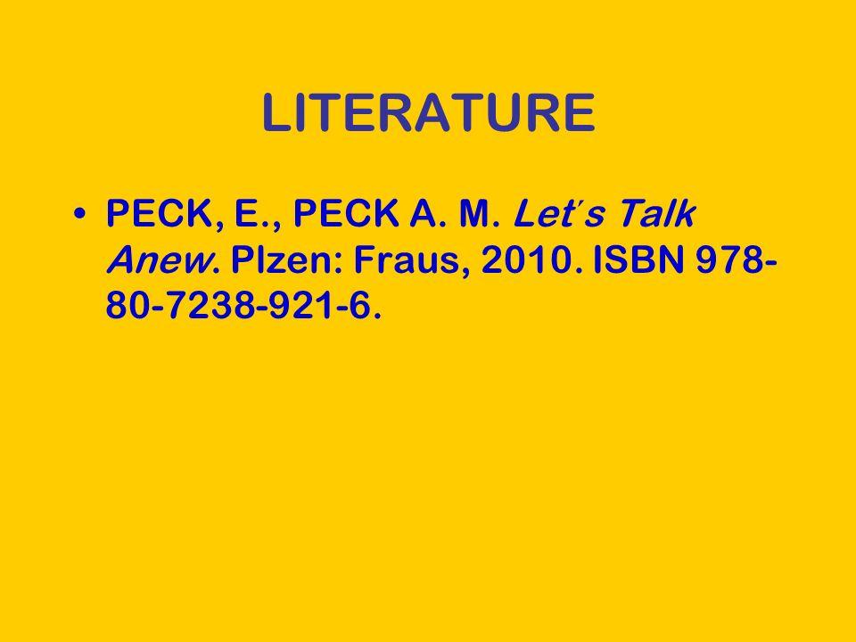 LITERATURE PECK, E., PECK A. M. Let´s Talk Anew. Plzen: Fraus, 2010. ISBN 978- 80-7238-921-6.