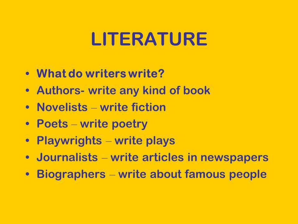 LITERATURE What do writers write.