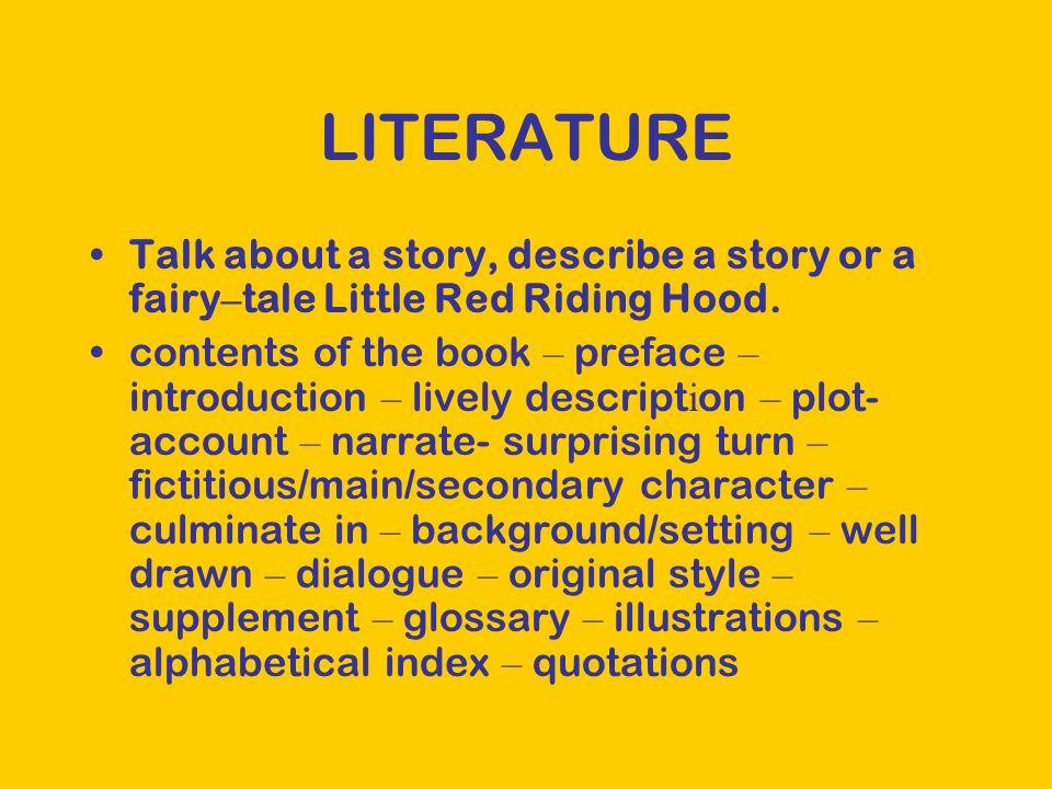 LITERATURE Talk about a story, describe a story or a fairy – tale Little Red Riding Hood.