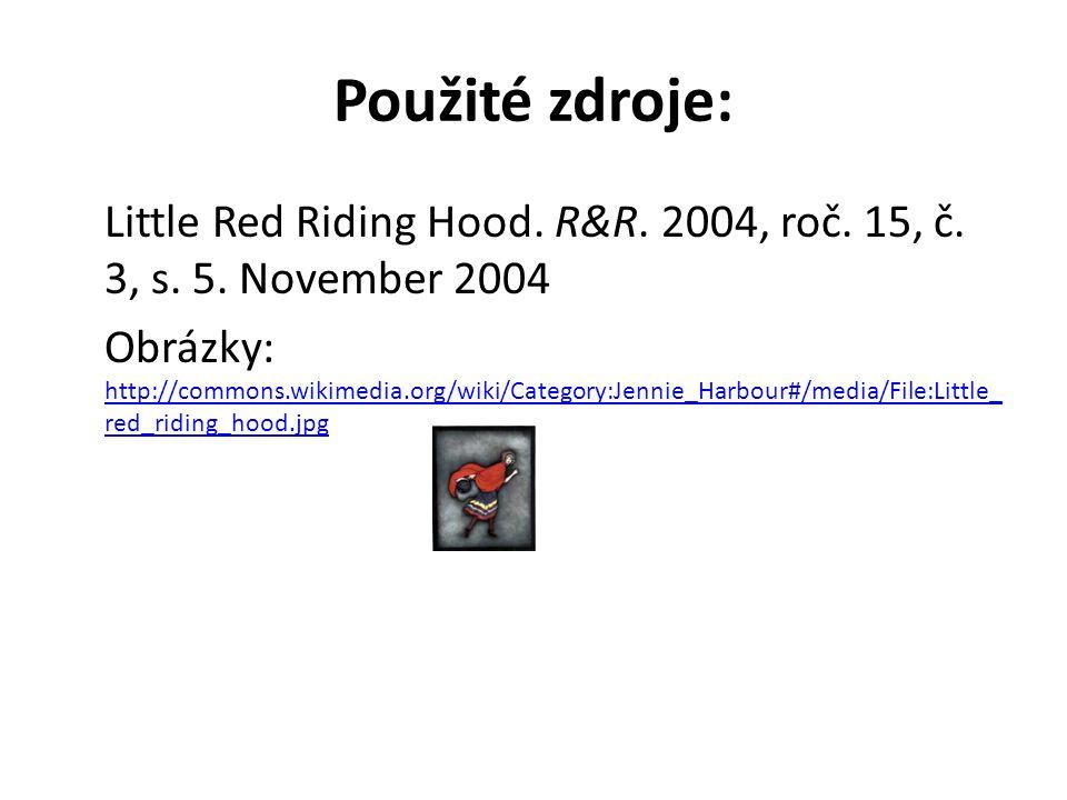 Použité zdroje: Little Red Riding Hood. R&R. 2004, roč. 15, č. 3, s. 5. November 2004 Obrázky: http://commons.wikimedia.org/wiki/Category:Jennie_Harbo