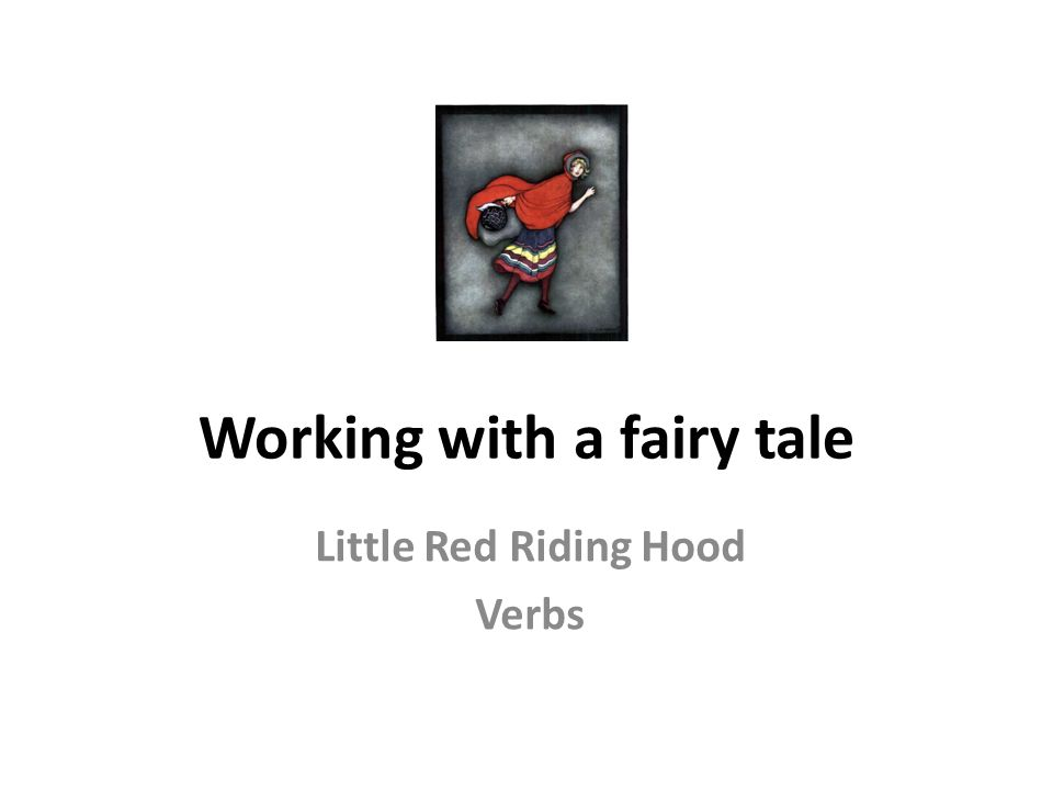 Working with a fairy tale Little Red Riding Hood Verbs