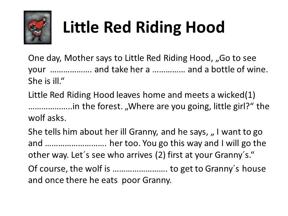 "Little Red Riding Hood One day, Mother says to Little Red Riding Hood, ""Go to see your ………………."