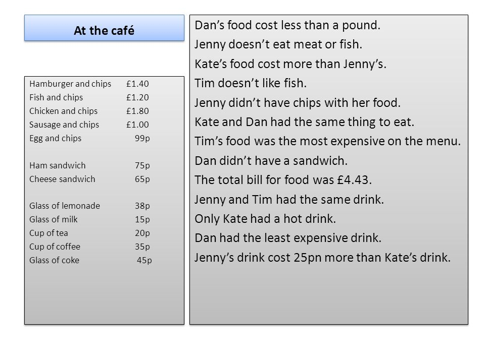 Tasks 1) Now write down what each person had to eat and drink. 2) What was the total bill?