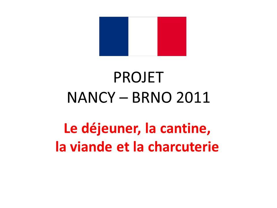 PROJET NANCY – BRNO 2011 Le déjeuner, la cantine, la viande et la charcuterie