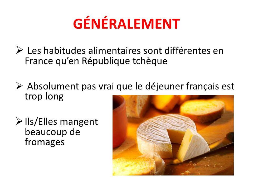 GÉNÉRALEMENT  Les habitudes alimentaires sont différentes en France qu'en République tchèque  Absolument pas vrai que le déjeuner français est trop long  Ils/Elles mangent beaucoup de fromages