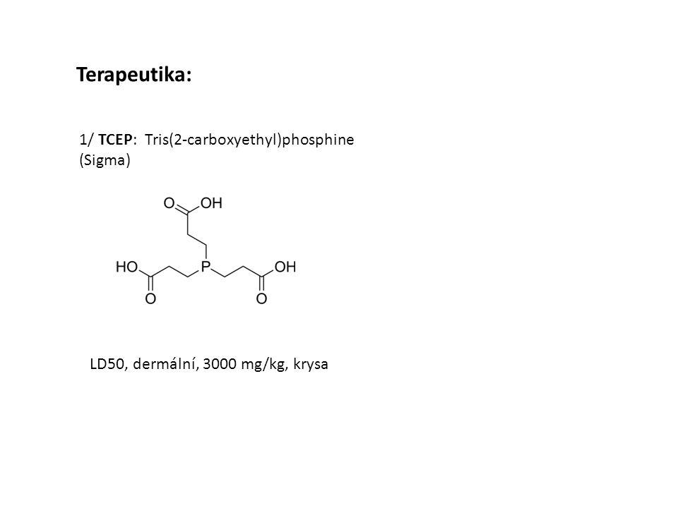 Terapeutika: 1/ TCEP: Tris(2-carboxyethyl)phosphine (Sigma) LD50, dermální, 3000 mg/kg, krysa