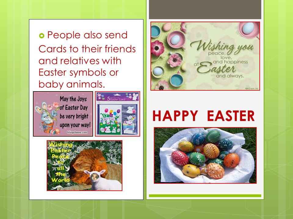  People also send Cards to their friends and relatives with Easter symbols or baby animals.