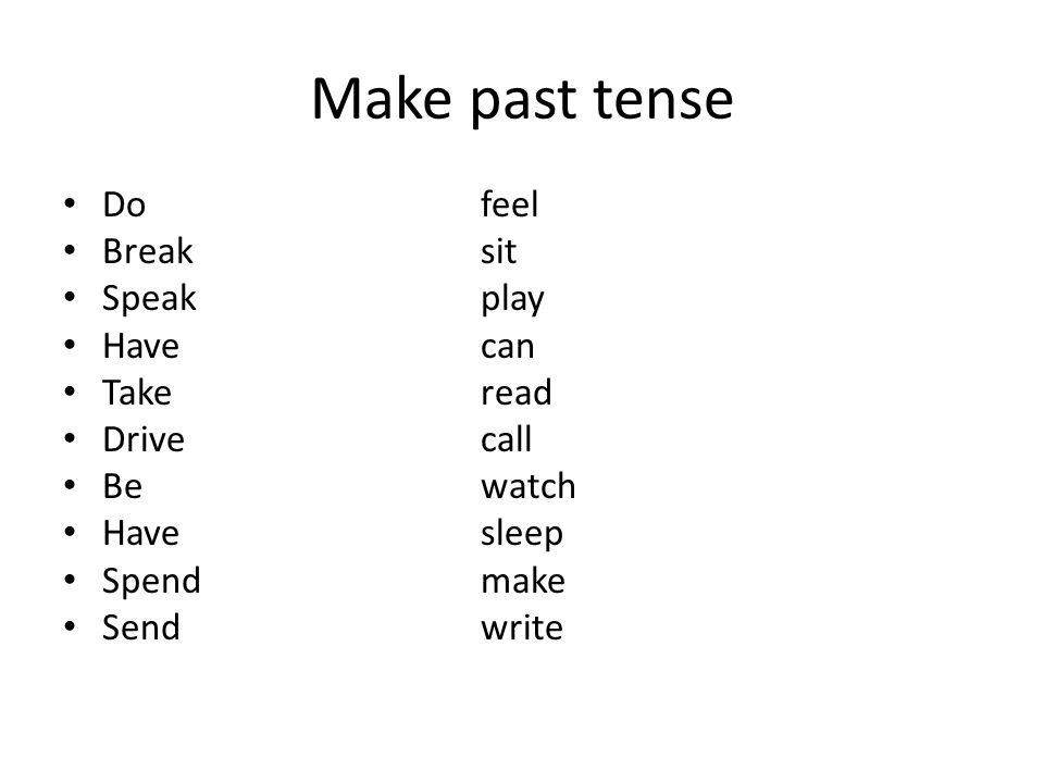 Make past tense Dofeel Breaksit Speakplay Havecan Takeread Drivecall Bewatch Havesleep Spendmake Sendwrite