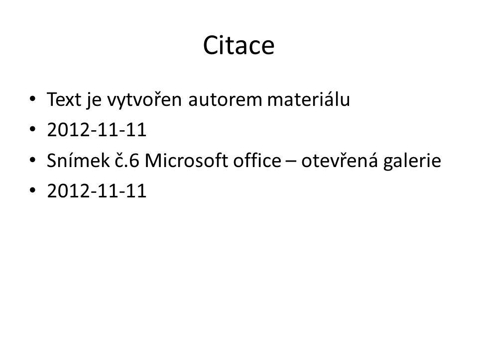 Citace Text je vytvořen autorem materiálu 2012-11-11 Snímek č.6 Microsoft office – otevřená galerie 2012-11-11