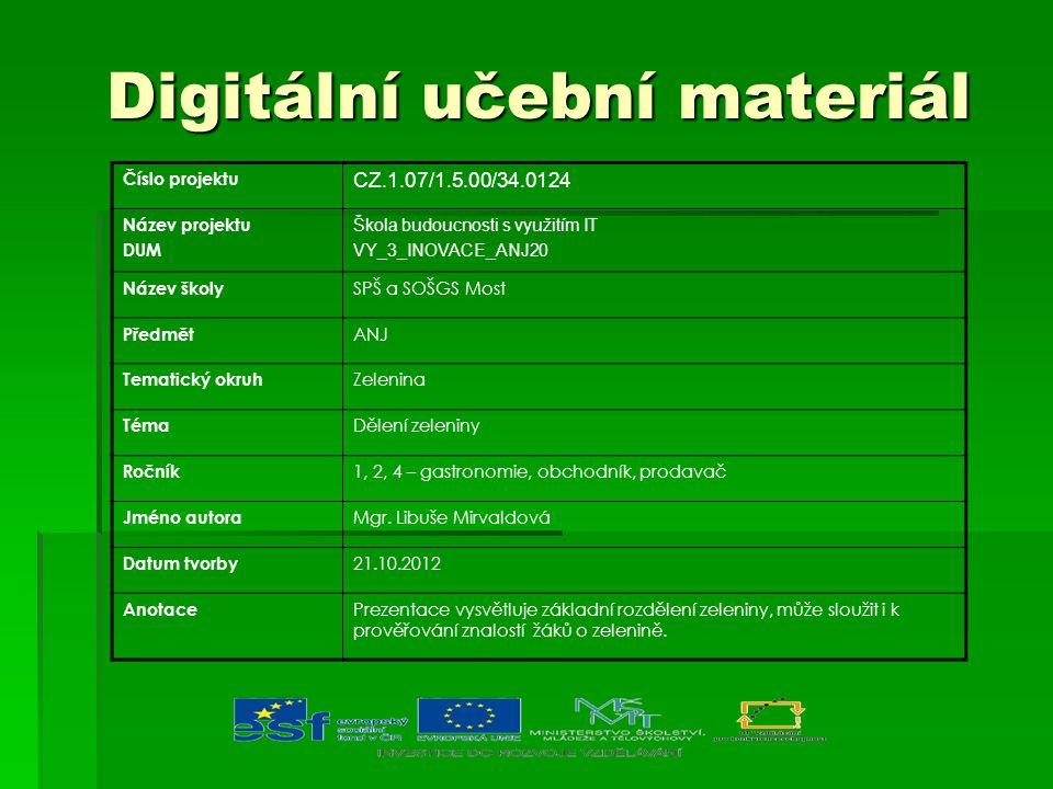 Digitální učební materiál Digitální učební materiál Číslo projektu CZ.1.07/1.5.00/34.0124 Název projektu DUM Škola budoucnosti s využitím IT VY_3_INOV