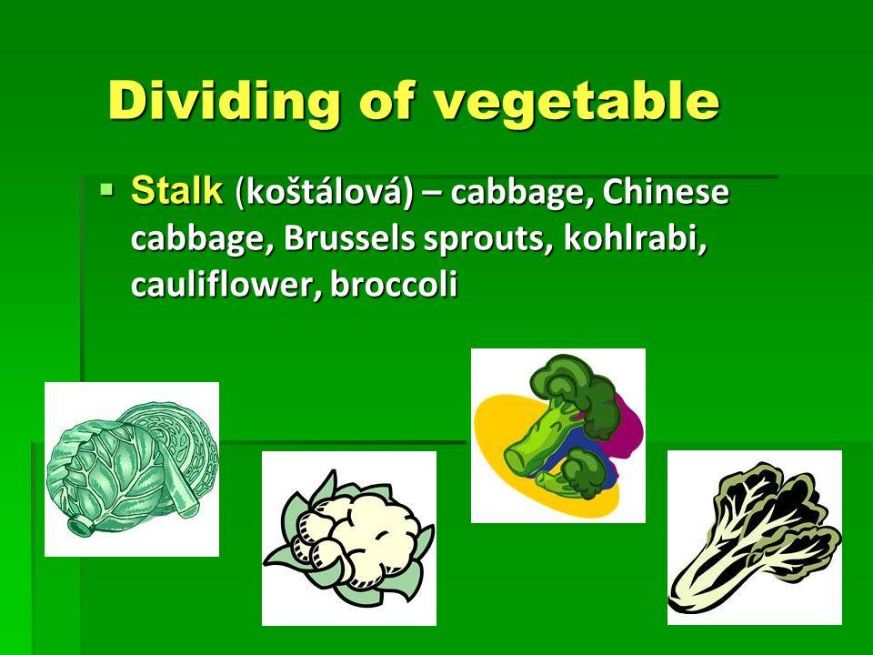 Dividing of vegetable Dividing of vegetable  Stalk (koštálová) – cabbage, Chinese cabbage, Brussels sprouts, kohlrabi, cauliflower, broccoli