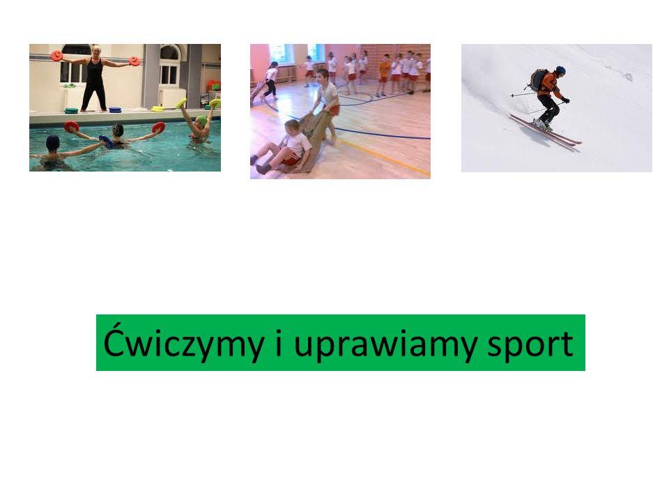 Ćwiczymy i uprawiamy sport