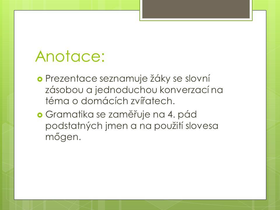 Anotace:  Prezentace seznamuje žáky se slovní zásobou a jednoduchou konverzací na téma o domácích zvířatech.