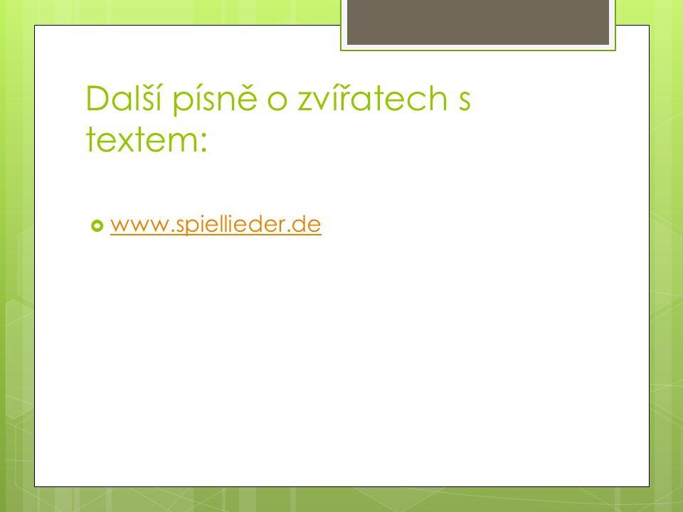 Další písně o zvířatech s textem:  www.spiellieder.de www.spiellieder.de