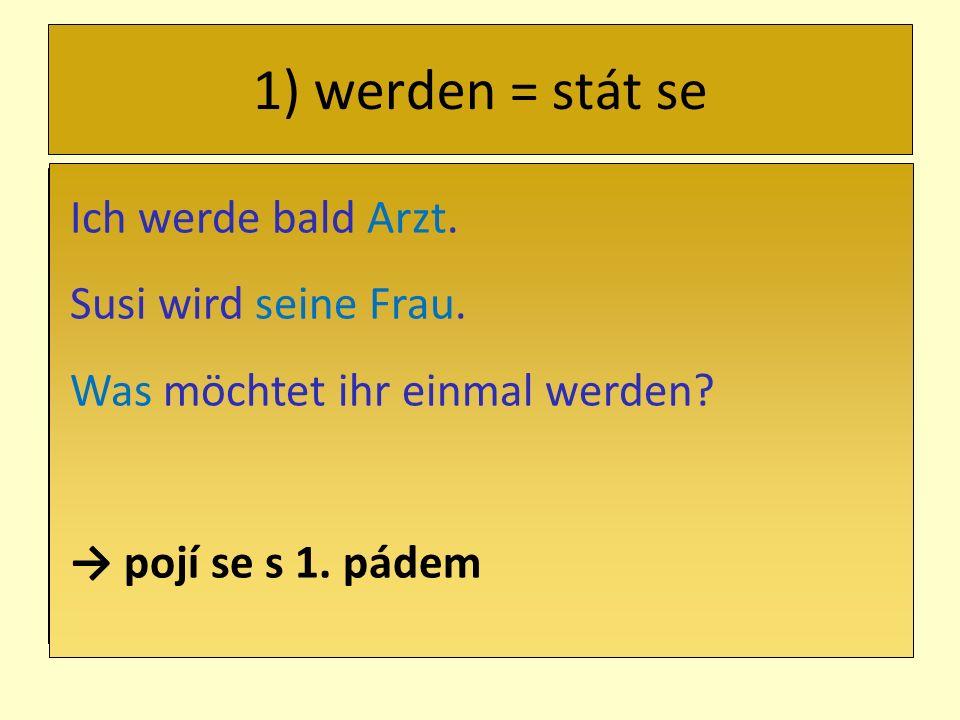 2) werden + přídavné jméno Er wird wieder gesund.Sie werden nie dick.