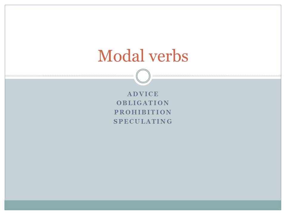 ADVICE OBLIGATION PROHIBITION SPECULATING Modal verbs
