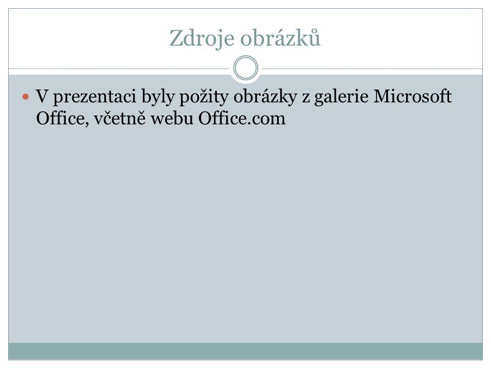 Zdroje obrázků V prezentaci byly požity obrázky z galerie Microsoft Office, včetně webu Office.com