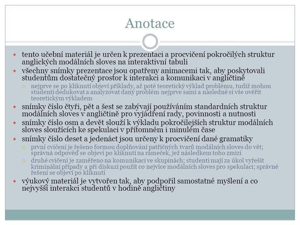 Anotace tento učební materiál je určen k prezentaci a procvičení pokročilých struktur anglických modálních sloves na interaktivní tabuli všechny snímk