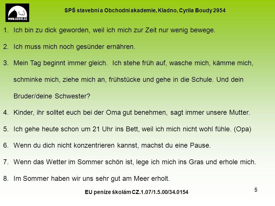 SPŠ stavební a Obchodní akademie, Kladno, Cyrila Boudy 2954 EU peníze školám CZ.1.07/1.5.00/34.0154 5 1.Ich bin zu dick geworden, weil ich mich zur Zeit nur wenig bewege.