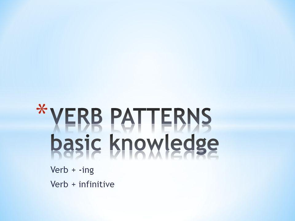 Verb + -ing Verb + infinitive