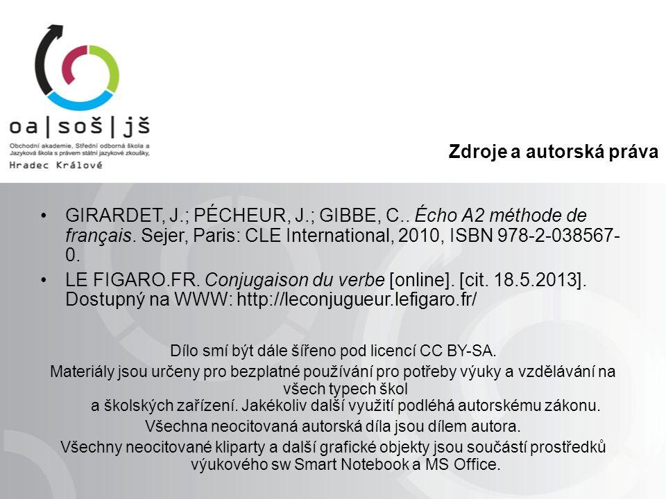 Zdroje a autorská práva GIRARDET, J.; PÉCHEUR, J.; GIBBE, C.. Écho A2 méthode de français. Sejer, Paris: CLE International, 2010, ISBN 978-2-038567- 0