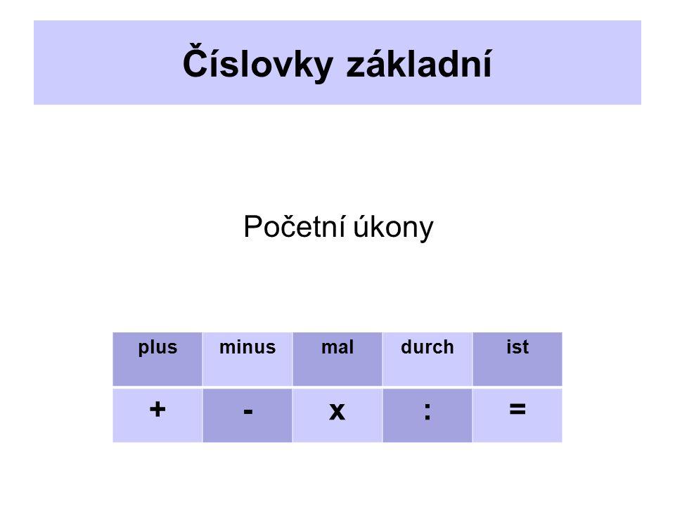 Číslovky základní plusminusmaldurchist +-x:= Početní úkony