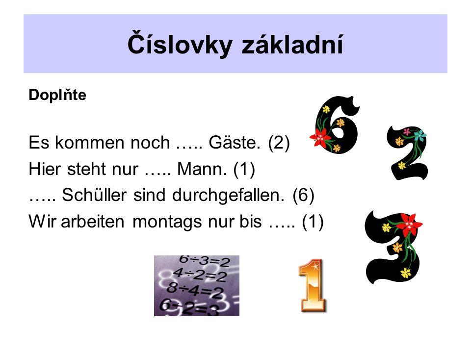 Číslovky základní Doplňte Es kommen noch ….. Gäste.