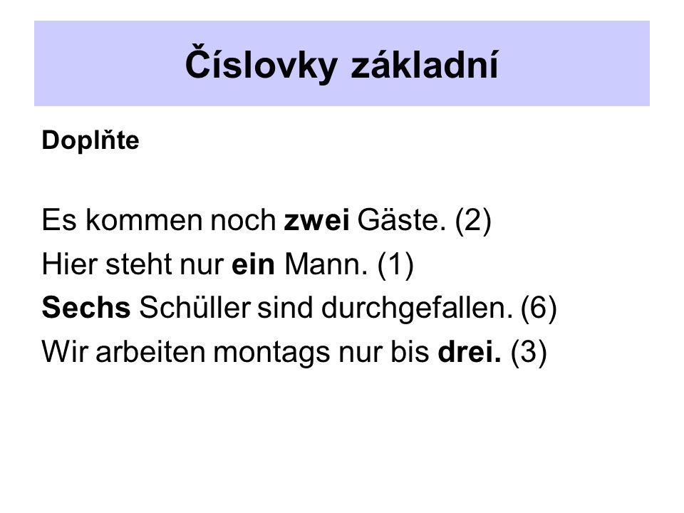 Číslovky základní Doplňte Es kommen noch zwei Gäste.