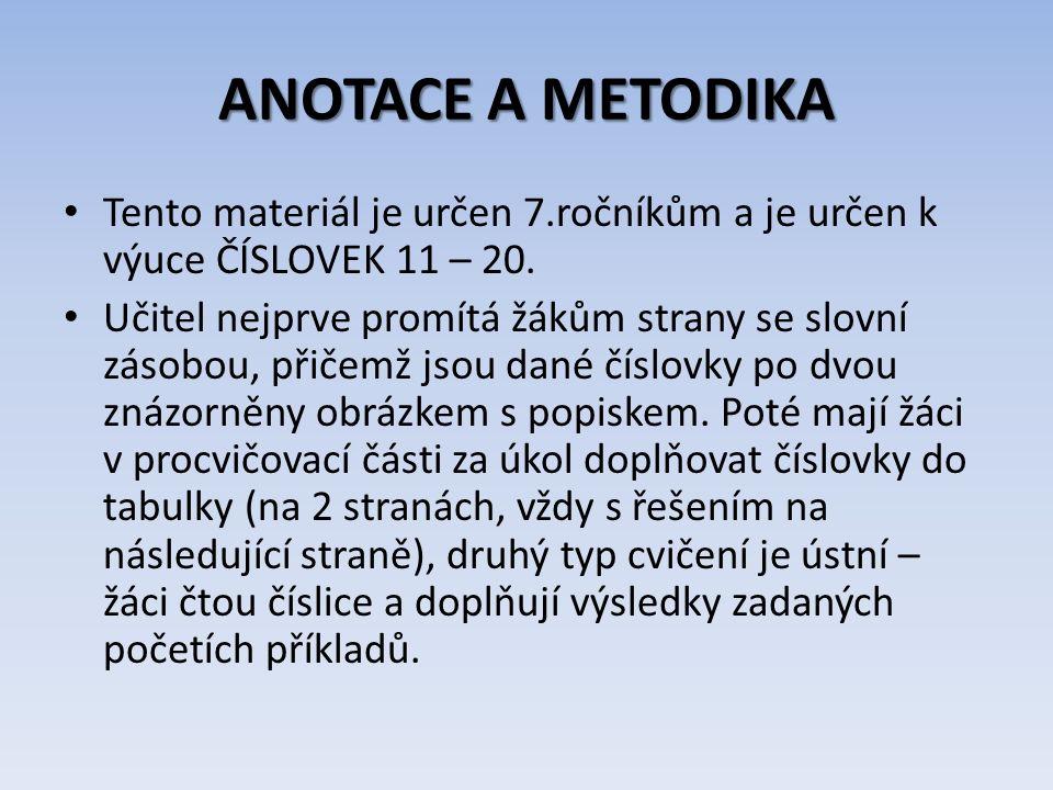 ANOTACE A METODIKA Tento materiál je určen 7.ročníkům a je určen k výuce ČÍSLOVEK 11 – 20. Učitel nejprve promítá žákům strany se slovní zásobou, přič