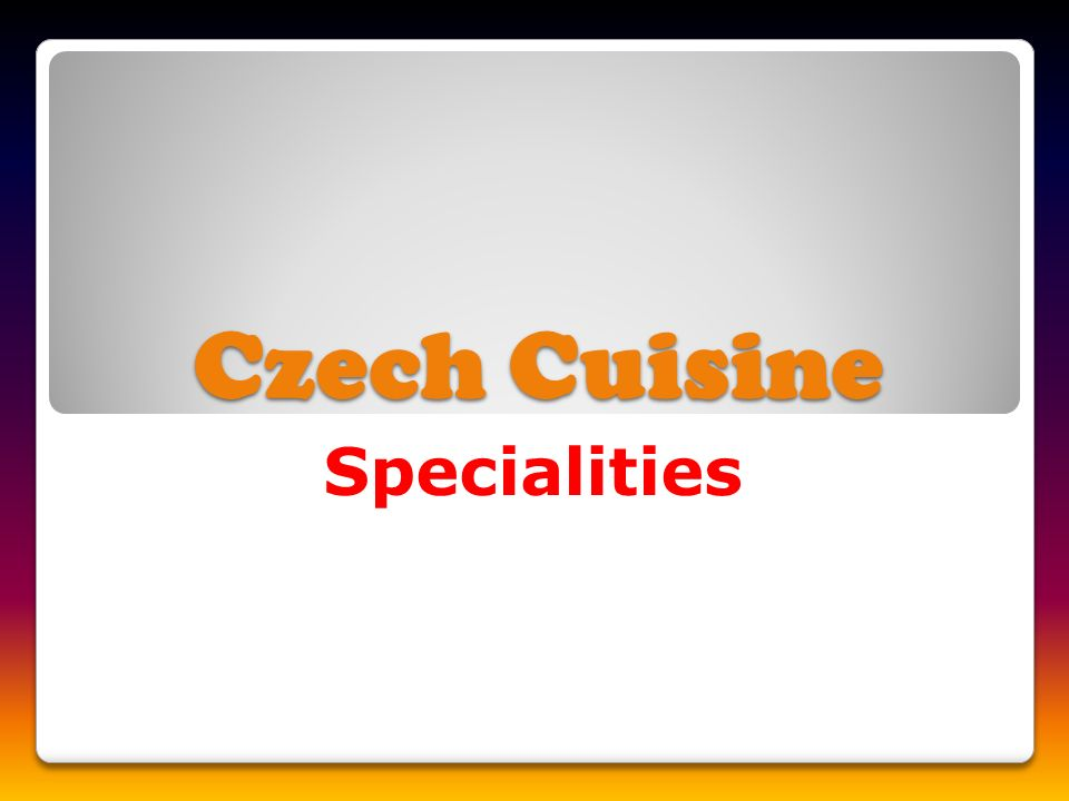 Short characteristic Short characteristic Czechs in general like fatty meals with lard and flour.