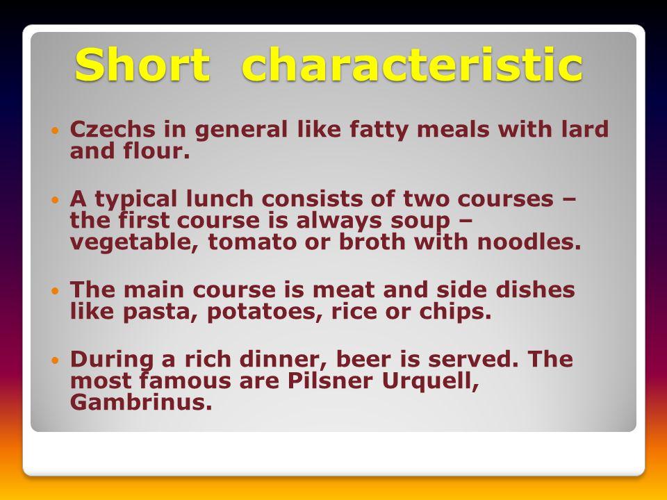 Typical Czech Food – national meals Typical dish is roast pork, sauerkraut and dumplings Roast sirloin of beef in cream sauce with dumplings
