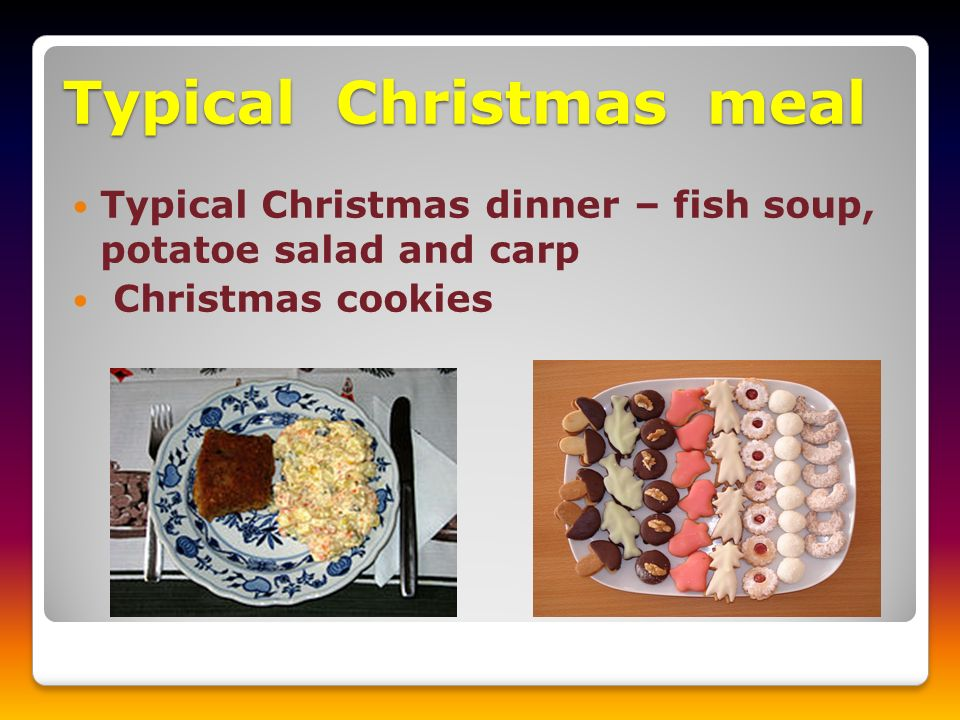 Typical Christmas meal Typical Christmas dinner – fish soup, potatoe salad and carp Christmas cookies